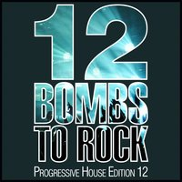 12 Bombs to Rock - Progressive House Edition 12 — сборник