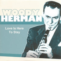 Love Is Here To Stay — Woody Herman