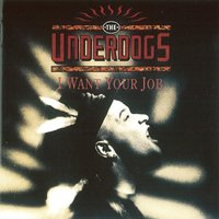 I Want Your Job — The Underdogs