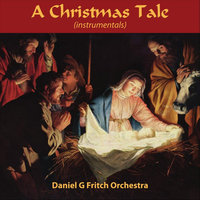 A Christmas Tale Orchestrations — Daniel G Fritch Orchestra