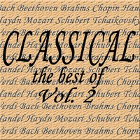 Classical... the Best of Bach, Beethoven, Brahms, Chopin, Handel, Haydn, Mozart, Schubert, Tchaikovsky, Verdi Vol. 2 — сборник