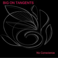 No Conscience — Big on Tangents