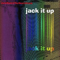 Jack It Up — Jack Mack & The Heart Attack