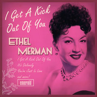 I Get a Kick out of You — Ethel Merman
