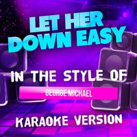 Let Her Down Easy (In the Style of George Michael) - Single — Ameritz Audio Karaoke