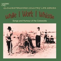 """While I Work I Whistle"" Songs and Humour of the Cotswolds — сборник"