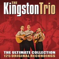The Ultimate Collection - 125 Original Recordings — The Kingston Trio