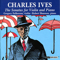 Charles Ives: Sonatas for Violin and Piano — Чарлз Айвз, Gregory Fulkerson, Robert Shannon