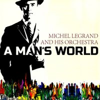 A Mans World — Michel Legrand and His Orchestra
