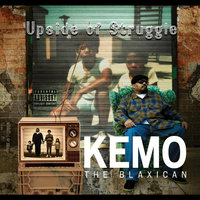Upside of Struggle — Kemo The Blaxican