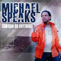 God Can Do Anything — MICHAEL SPEAKS