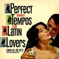 Perfect Dance Tempos For Latin Lovers — Emilio Reyes & His Orchestra
