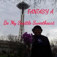 Be My Seattle Sweetheart — Fantasy A