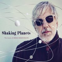Shaking Planets: The Music Of Sérgio Benevenuto — Sérgio Benevenuto