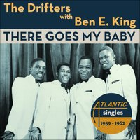 There Goes My Baby — The Drifters, Ben E King
