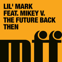 The Future Back Then — Lil' Mark feat. Mikey V