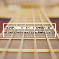 The Ultimate Guitar Collection: From Ludwig Van Beethoven to Mikis Theodorakis — сборник