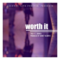Worth It (feat. Bianca K.) — Troy
