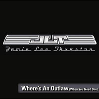 Where's An Outlaw (When You Need One) — Jamie Lee Thurston