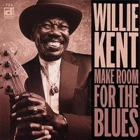 Make Room For The Blues — Willie Kent