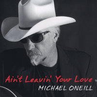 Ain't Leavin Your Love — Michael ONeill