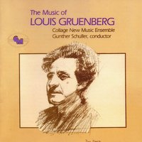 The Music of Louis Gruenberg — Collage New Music Ensemble