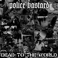 Dead to the World — Police Bastard