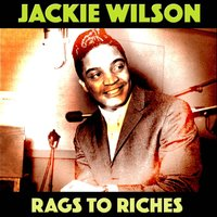 Rags to Riches — Jackie Wilson, Billy Ward & His Dominoes