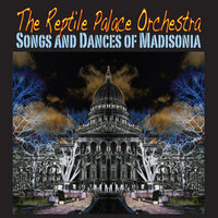 Songs and Dances of Madisonia — REPTILE PALACE ORCHESTRA