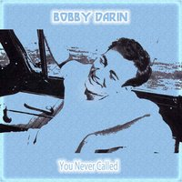 You Never Called — Bobby Darin