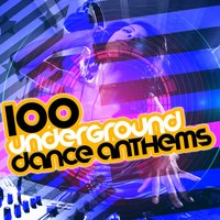 100 Underground Dance Anthems — Ultimate Dance Hits, Dance Party DJ, Dance Hits 2014 & Dance Hits 2015, Dance Hits 2014 & Dance Hits 2015|Dance Party DJ|Ultimate Dance Hits