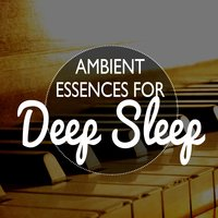 Ambient Essences for Deep Sleep — Positive Thinking: Music for Meditation, Yoga & Deep Sleep