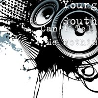 Can't Tell Me Nothin — Young South