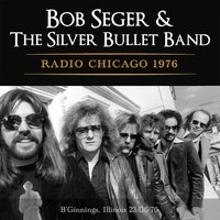 Radio Chicago 1976 — Bob Seger & The Silver Bullet Band