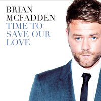 Time To Save Our Love — Brian McFadden