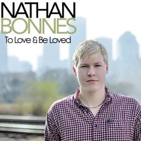 To Love & Be Loved — Nathan Bonnes
