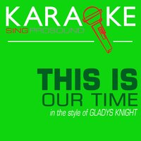This Is Our Time (In the Style of Gladys Knight) — Karaoke