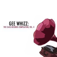Gee Whizz: The Class Records Compilation, Vol. 4 — сборник