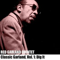 Classic Garland, Vol. 1: Dig It — The Red Garland Quintet