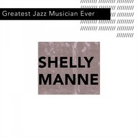 Greatest Jazz Musician Ever — Shelly Manne
