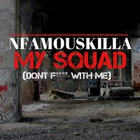 My Squad (Don't Fuck Wit Me) — NfamousKilla