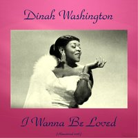 I Wanna Be Loved — Dinah Washington