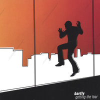 Getting the Fear — Barfly