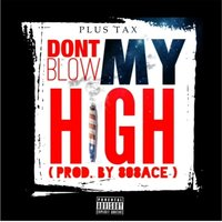 Dont Blow My High — Plus Tax