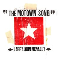 The Motown Song — Larry John McNally
