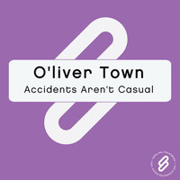 Accidents Aren't Casual — O'liver Town