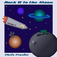 Rock It to the Moon — Chris Frasier