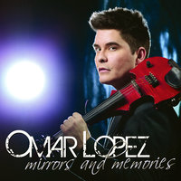 Mirrors and Memories — Omar Lopez