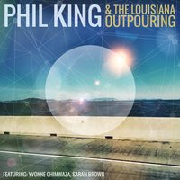 Phil King & the Louisiana Outpouring — Phil King, The Louisiana Outpouring