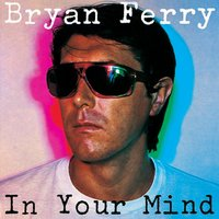 In Your Mind — Bryan Ferry